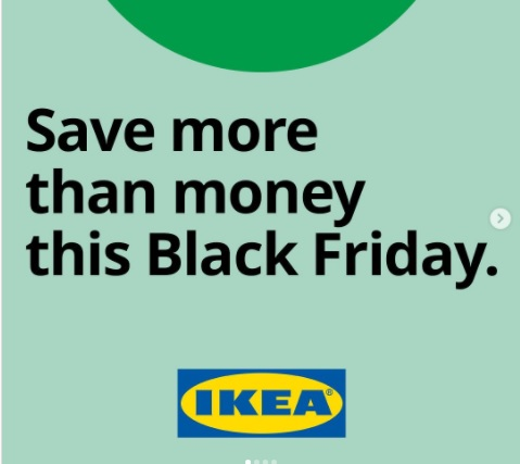 Ikea Makes Black Friday About Saving Both Money And The Planet Strategy